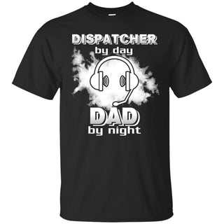 Dispatcher By Day Dad By Night T Shirts
