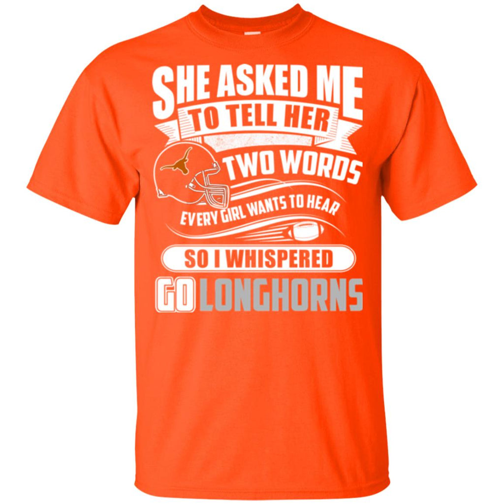 She Asked Me To Tell Her Two Words Texas Longhorns T Shirts