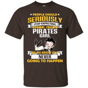 People Should Seriously Stop Expecting Normal From A Pittsburgh Pirates Girl T Shirt