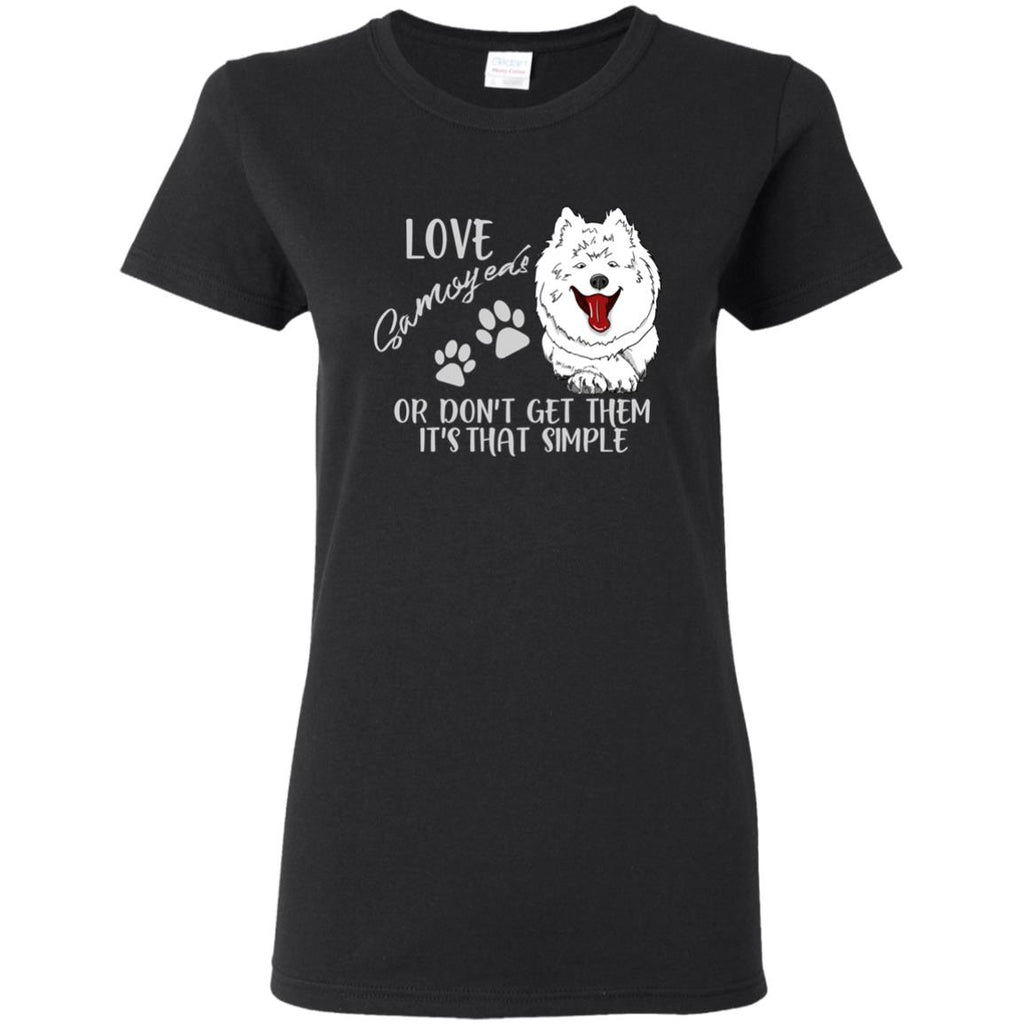 Love Samoyeds Or Don't Get Them Samoyed T Shirts