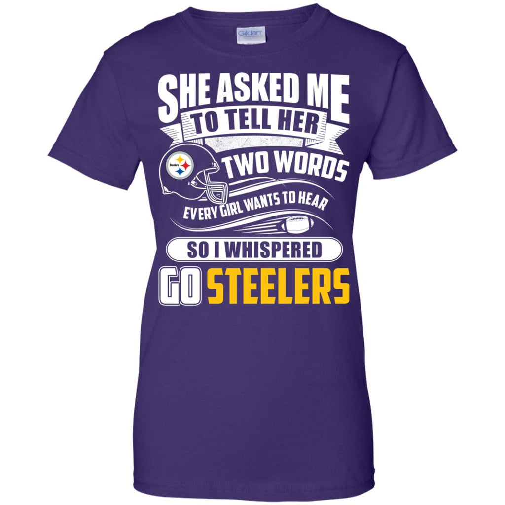 She Asked Me To Tell Her Two Words Pittsburgh Steelers T Shirts