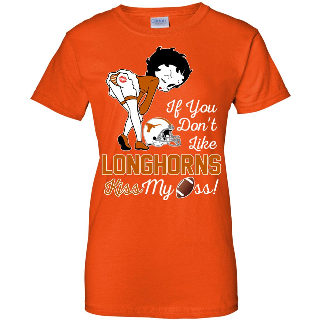 If You Don't Like Texas Longhorns Kiss My Ass BB T Shirts