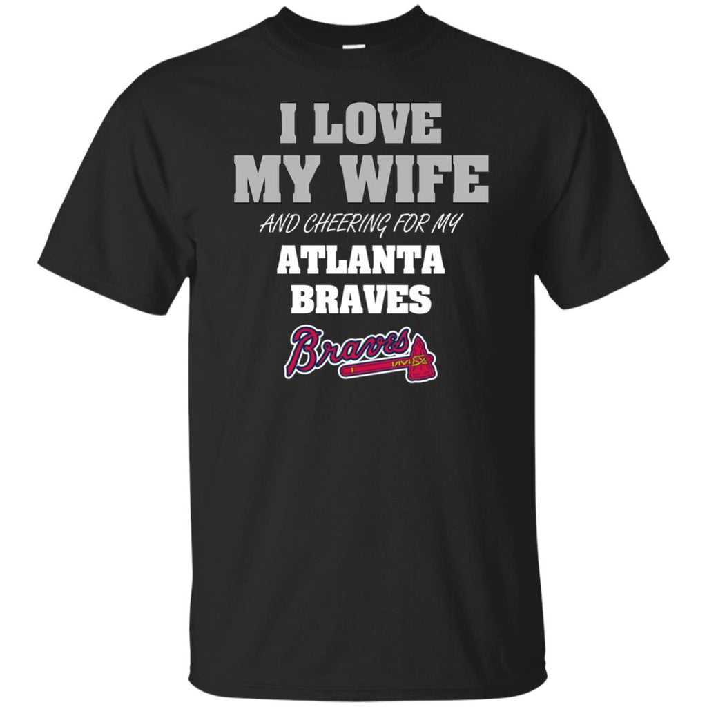 I Love My Wife And Cheering For My Atlanta Braves T Shirts