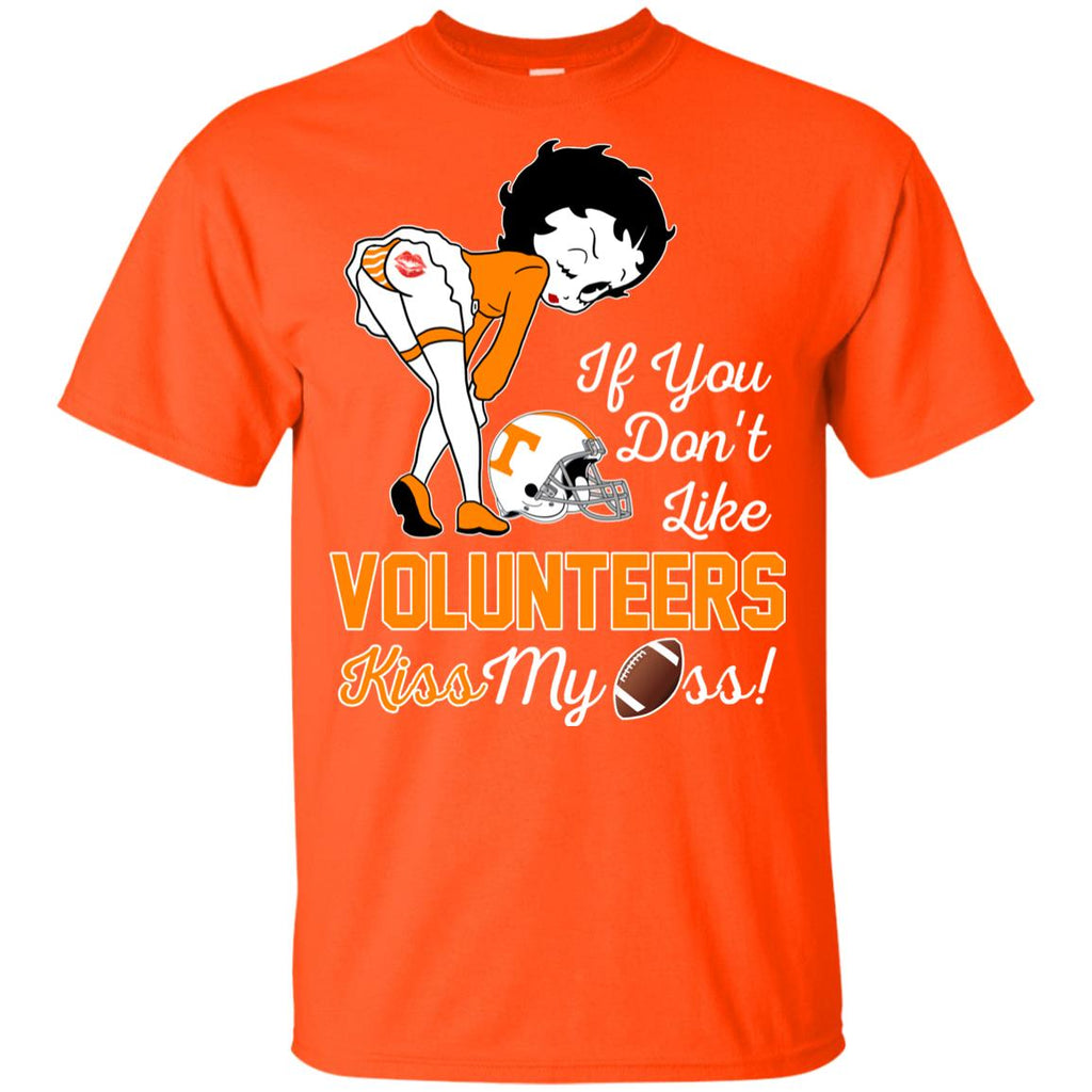 If You Don't Like Tennessee Volunteers Kiss My Ass BB T Shirts
