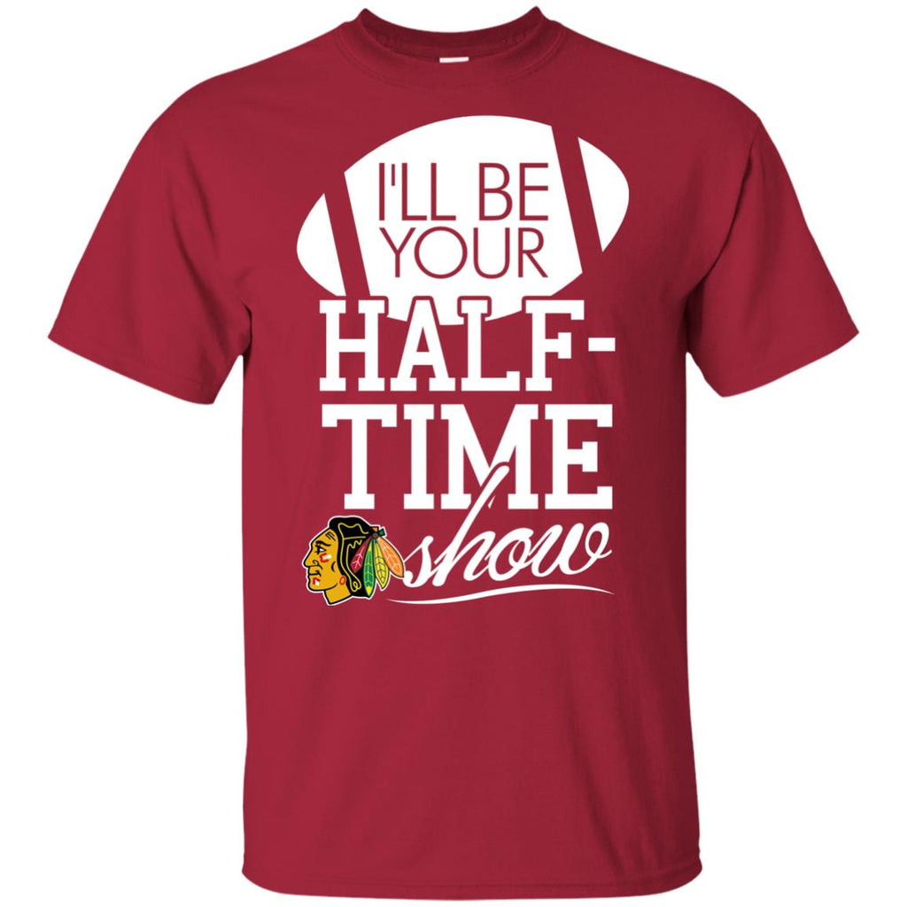 I'll Be Your Halftime Show Chicago Blackhawks T Shirs