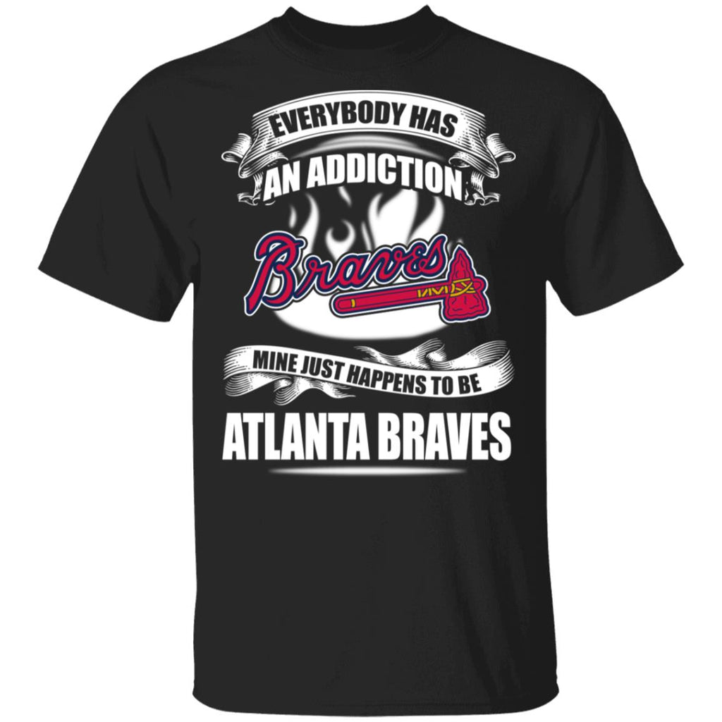KHG Everybody Has An Addiction Mine Just Happens To Be Atlanta Braves T Shirt