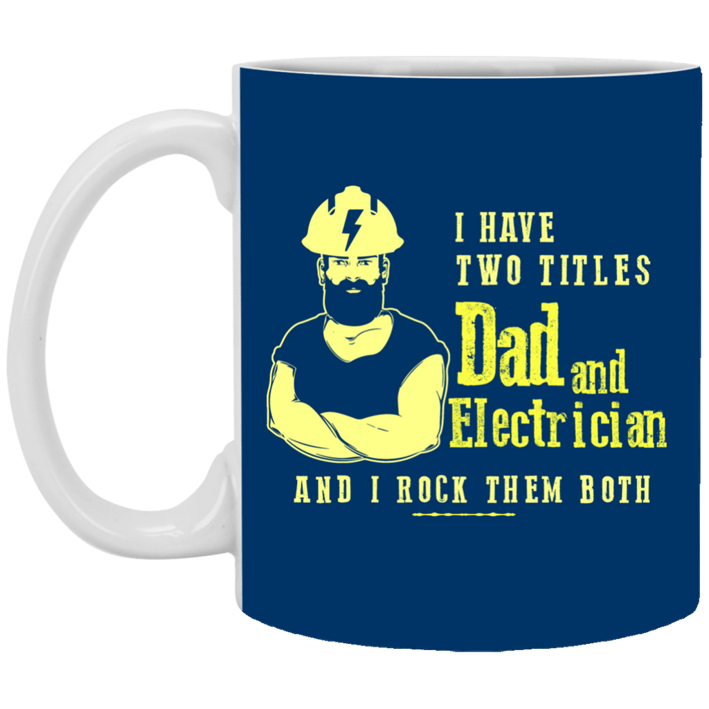 I Have Two Titles Dad And Electrician Mugs