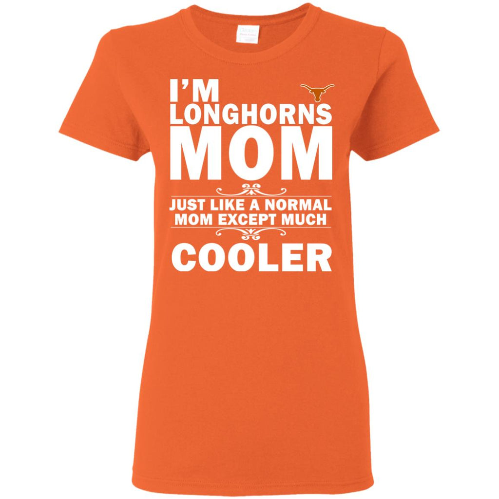 A Normal Mom Except Much Cooler Texas Longhorns T Shirts