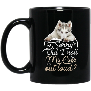 Husky - Did I Roll My Eyes Out Loud Mugs