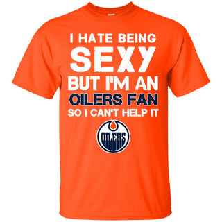 I Hate Being Sexy But I'm Fan So I Can't Help It Edmonton Oilers Orange T Shirts