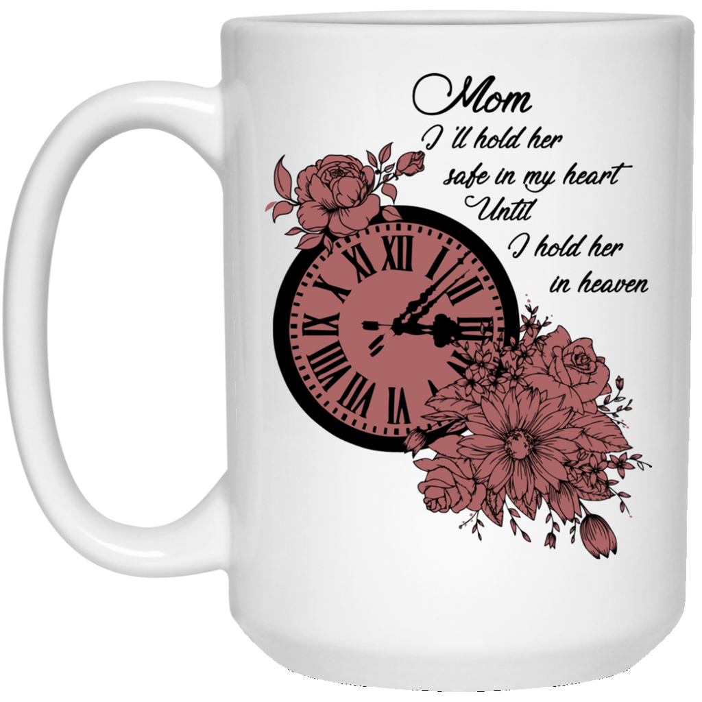 Mom I'll Hold Her Safe In My Heart Mugs