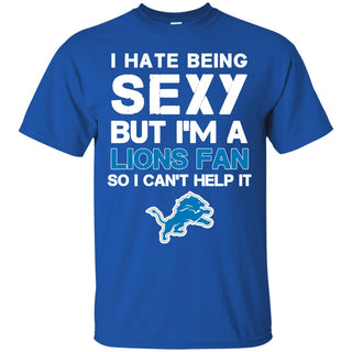 I Hate Being Sexy But I'm Fan So I Can't Help It Detroit Lions Royal T Shirts