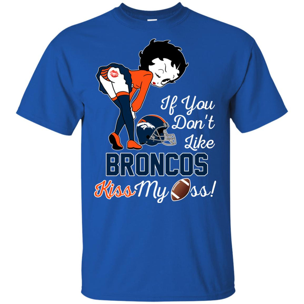 If You Don't Like Denver Broncos Kiss My Ass BB T Shirts