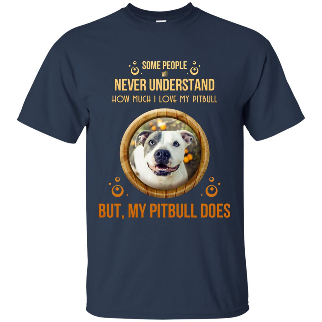 People Never Understand How Much I Love My Pitbull T Shirts