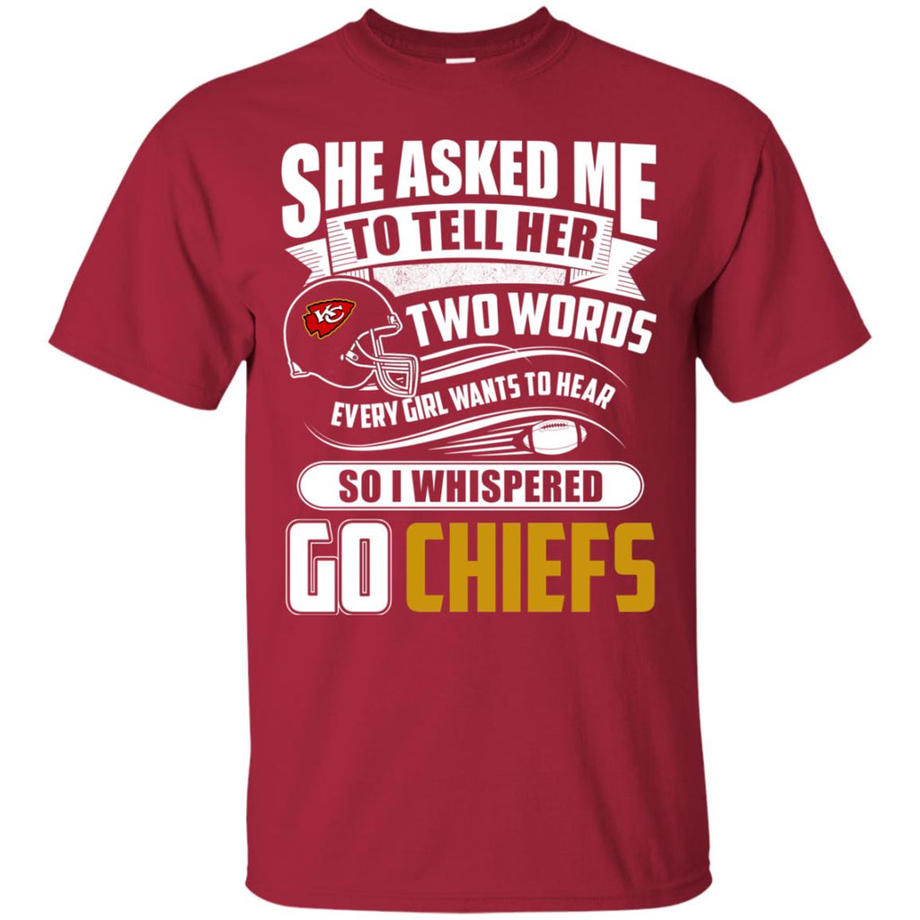 She Asked Me To Tell Her Two Words Kansas City Chiefs T Shirts – Best Funny  Store dff0e70da