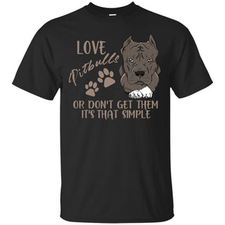 Love Pitbulls Or Don't Get Them Pitbull T Shirts