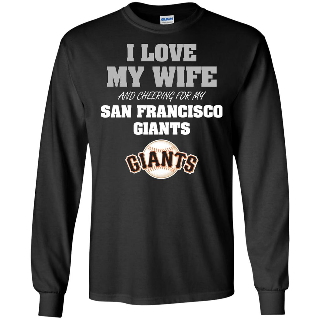 I Love My Wife And Cheering For My San Francisco Giants T Shirts