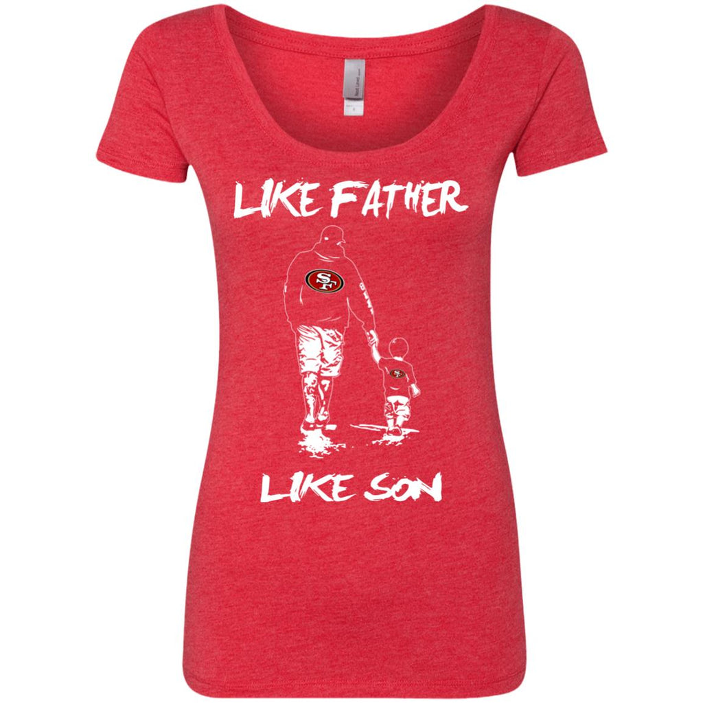 Like Father Like Son San Francisco 49ers Tshirt For Fans