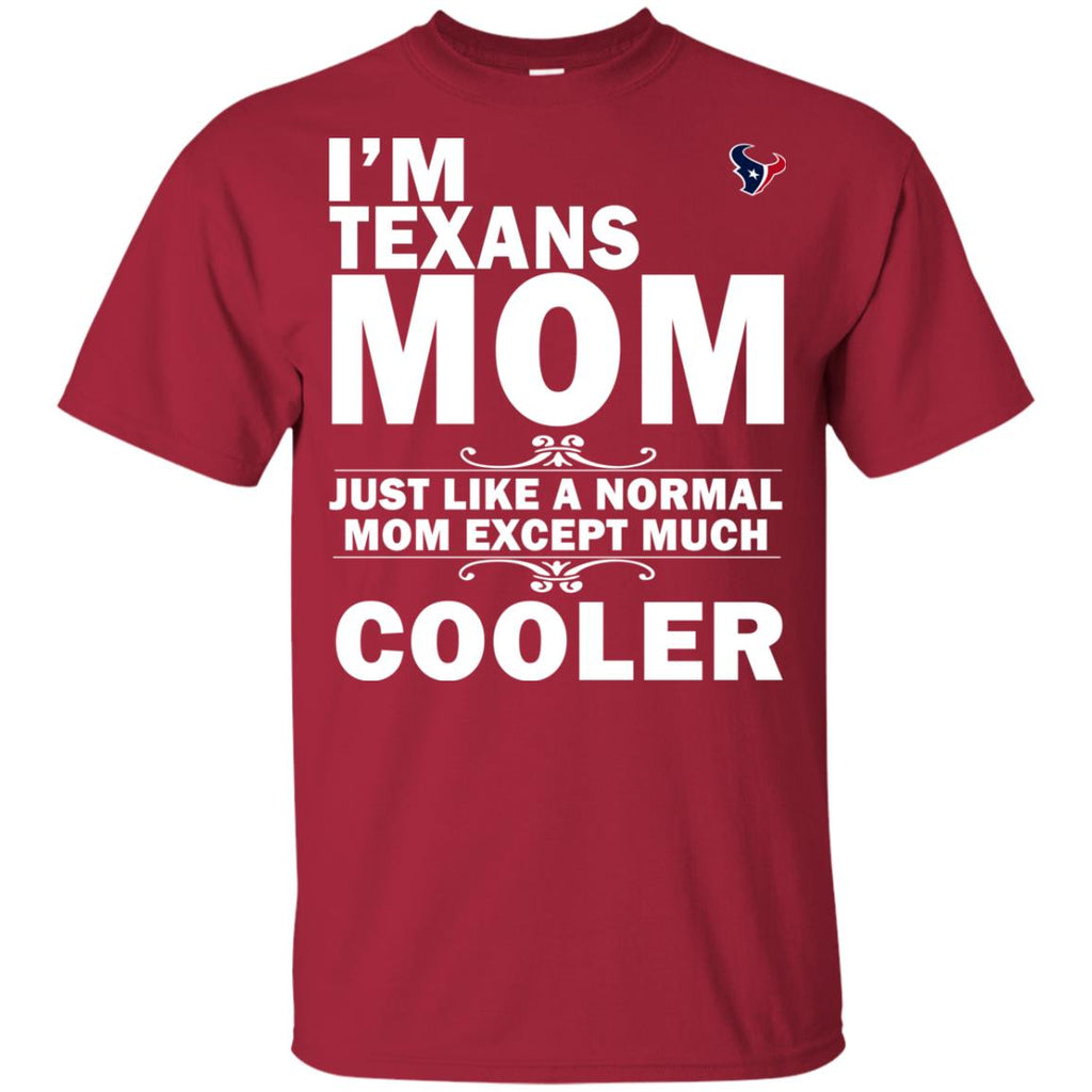 A Normal Mom Except Much Cooler Houston Texans T Shirts