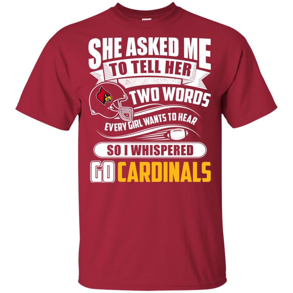 She Asked Me To Tell Her Two Words Louisville Cardinals T Shirts