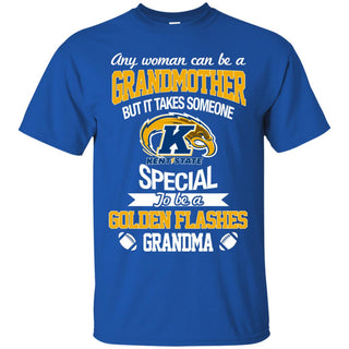 It Takes Someone Special To Be A Kent State Golden Flashes Grandma T Shirts