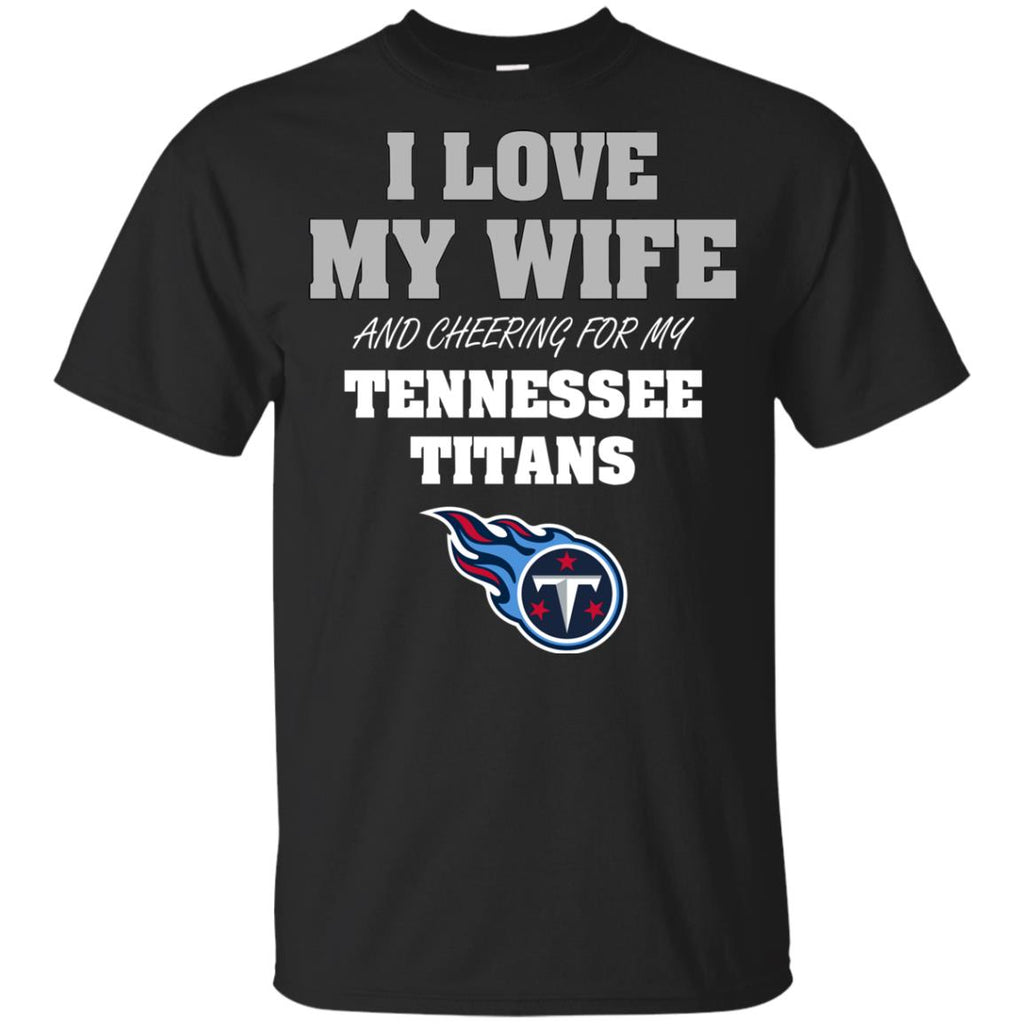 I Love My Wife And Cheering For My Tennessee Titans T Shirts
