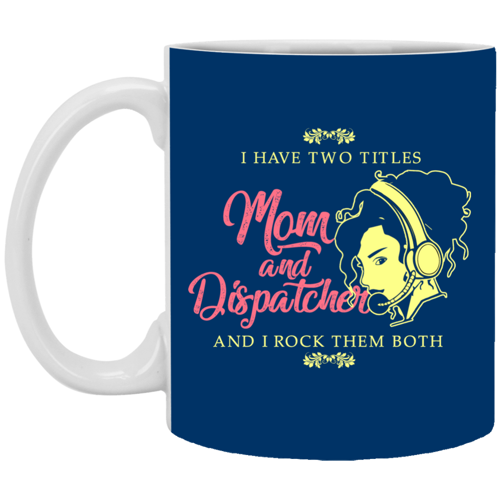 I Have Two Titles Mom And Dispatcher Mugs