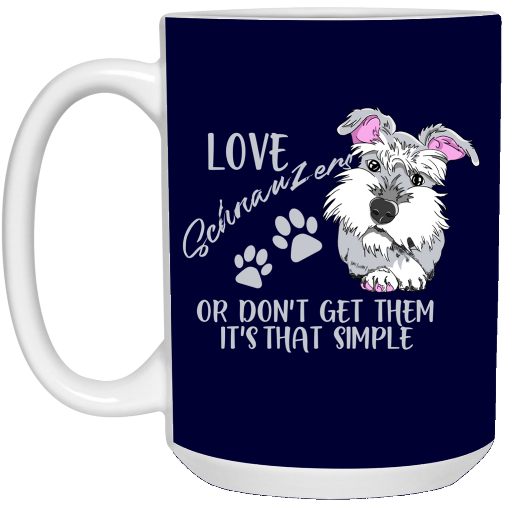 Love Schnauzer Or Don't Get Them Schnauzer Mugs