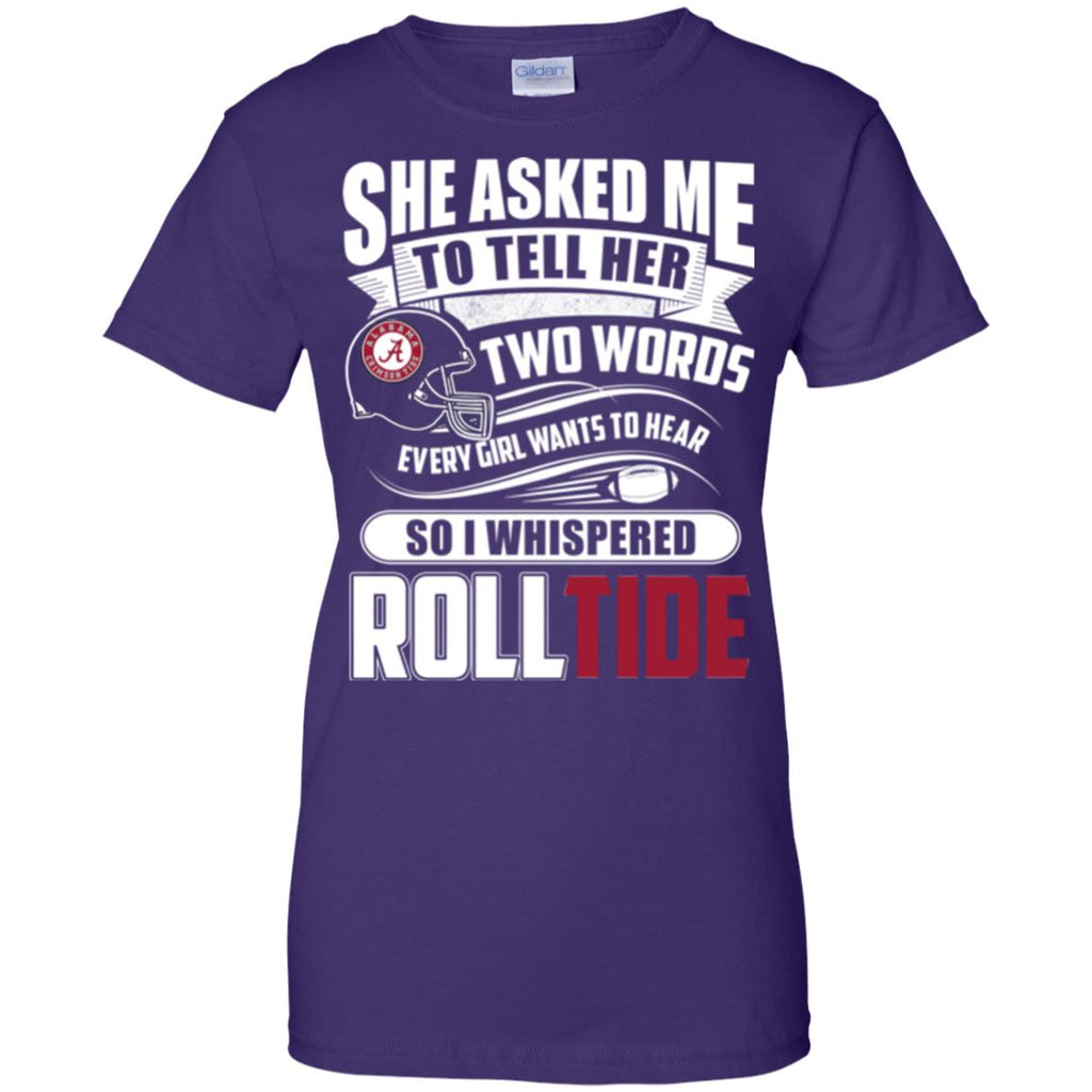 She Asked Me To Tell Her Two Words Alabama Crimson Tide T Shirts