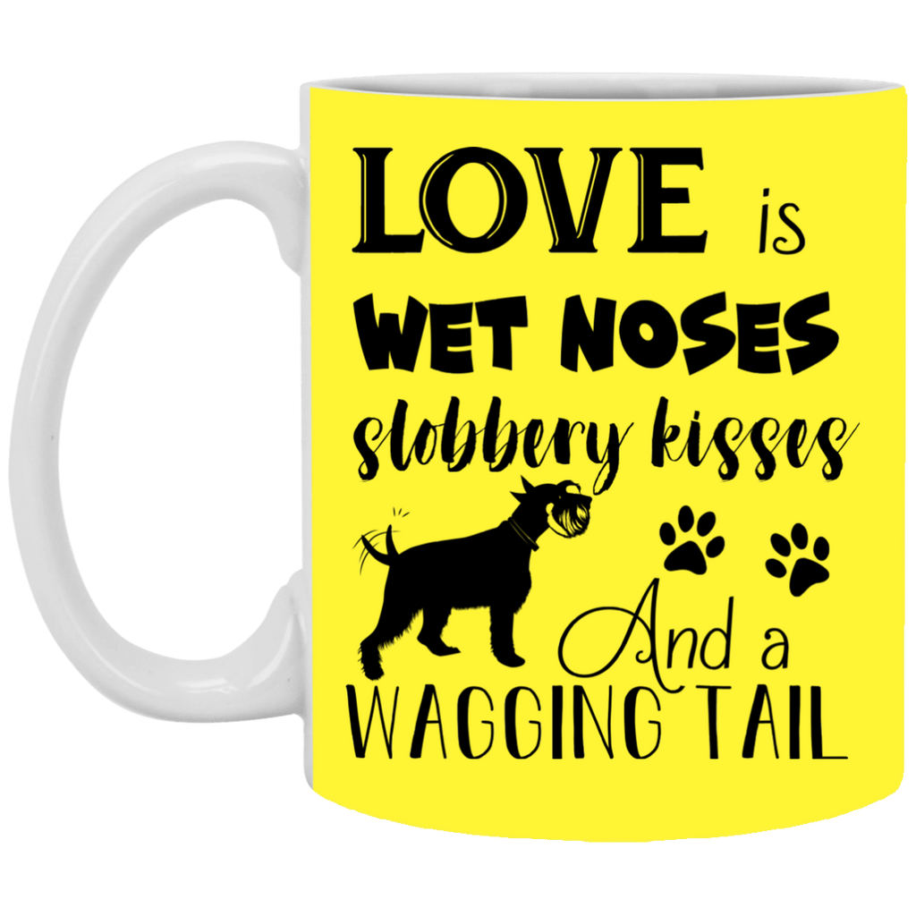 Love Is Wet Noses Slobbery Kisses Schnauzer Mugs