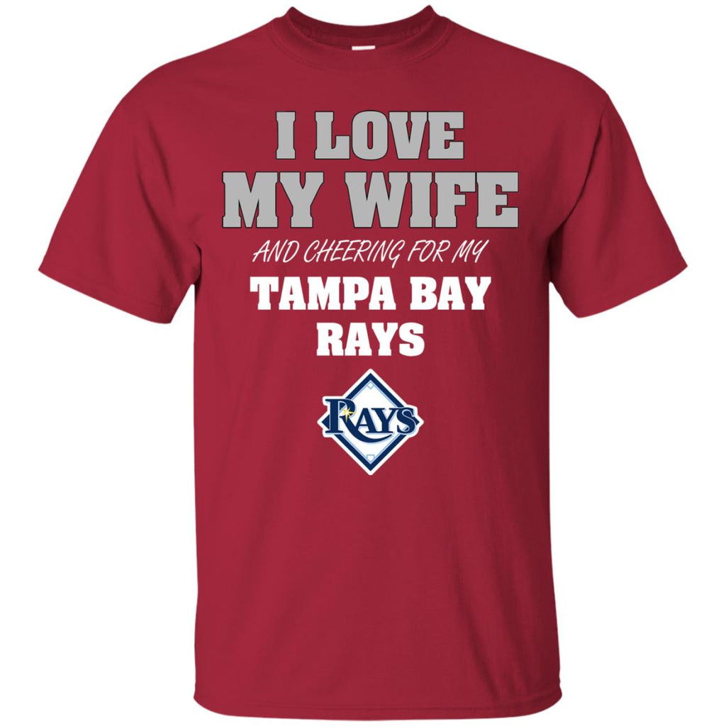 I Love My Wife And Cheering For My Tampa Bay Rays T Shirts