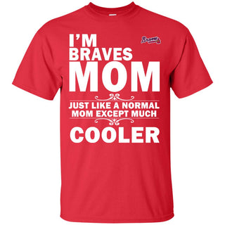 A Normal Mom Except Much Cooler Atlanta Braves T Shirts