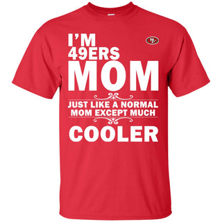 A Normal Mom Except Much Cooler San Francisco 49ers Tshirt For Lover