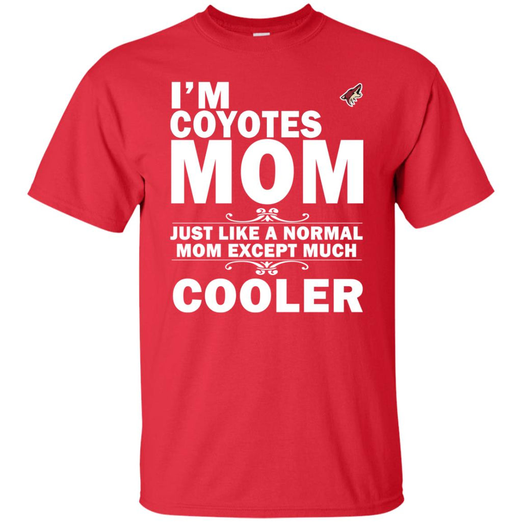 A Normal Mom Except Much Cooler Arizona Coyotes T Shirts