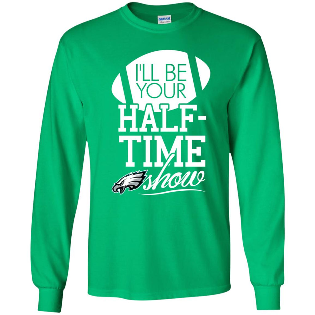 I'll Be Your Halftime Show Philadelphia Eagles T Shirts