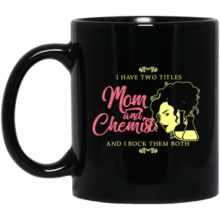 I Have Two Titles Mom And Chemist Mugs