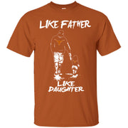 Like Father Like Daughter Texas Longhorns T Shirts