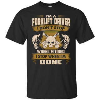 Forklift Driver T Shirt - I Don't Stop When I'm Tired
