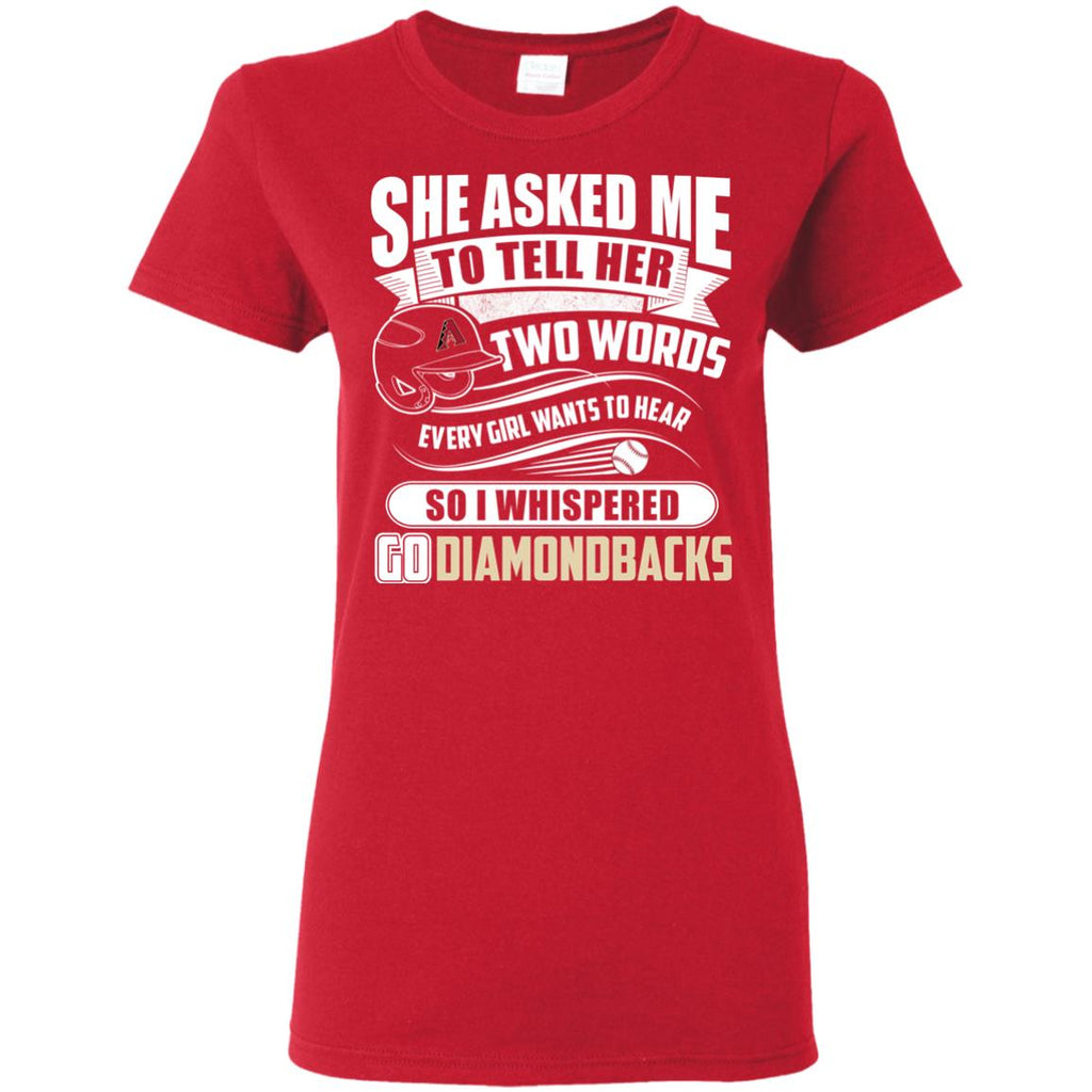 She Asked Me To Tell Her Two Words Arizona Diamondbacks T Shirts