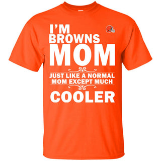 A Normal Mom Except Much Cooler Cleveland Browns T Shirts