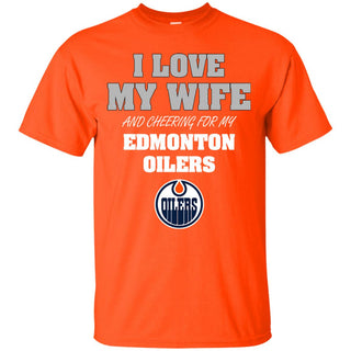 I Love My Wife And Cheering For My Edmonton Oilers T Shirts