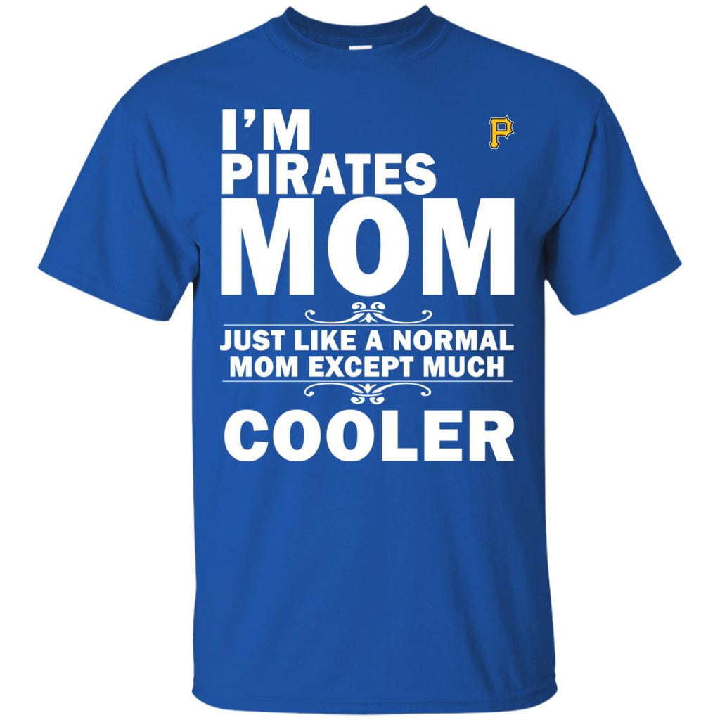 A Normal Mom Except Much Cooler Pittsburgh Pirates T Shirts