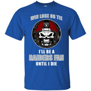 Win Lose Or Tie Until I Die I ll Be A Fan Oakland Raiders Black T Shirts