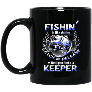 Fishin' Is Like Dating Mugs