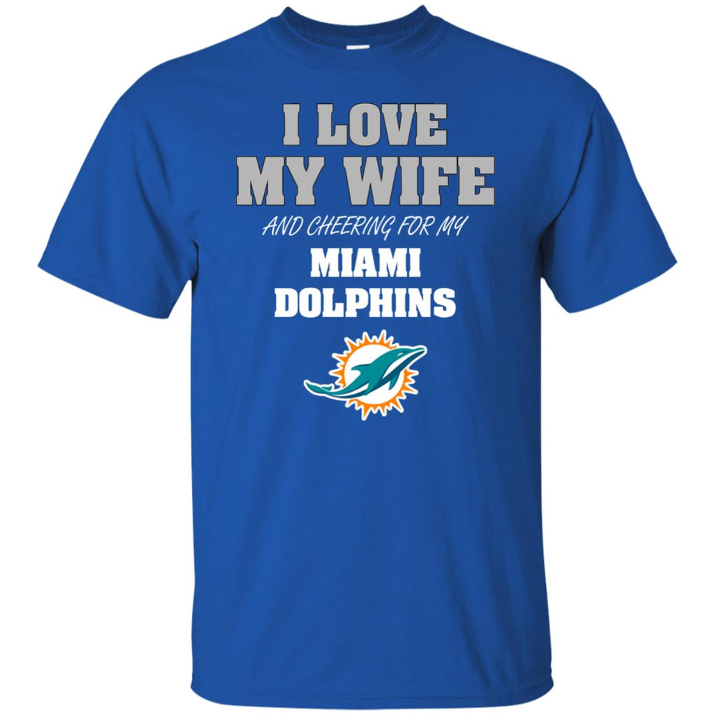 I Love My Wife And Cheering For My Miami Dolphins T Shirts