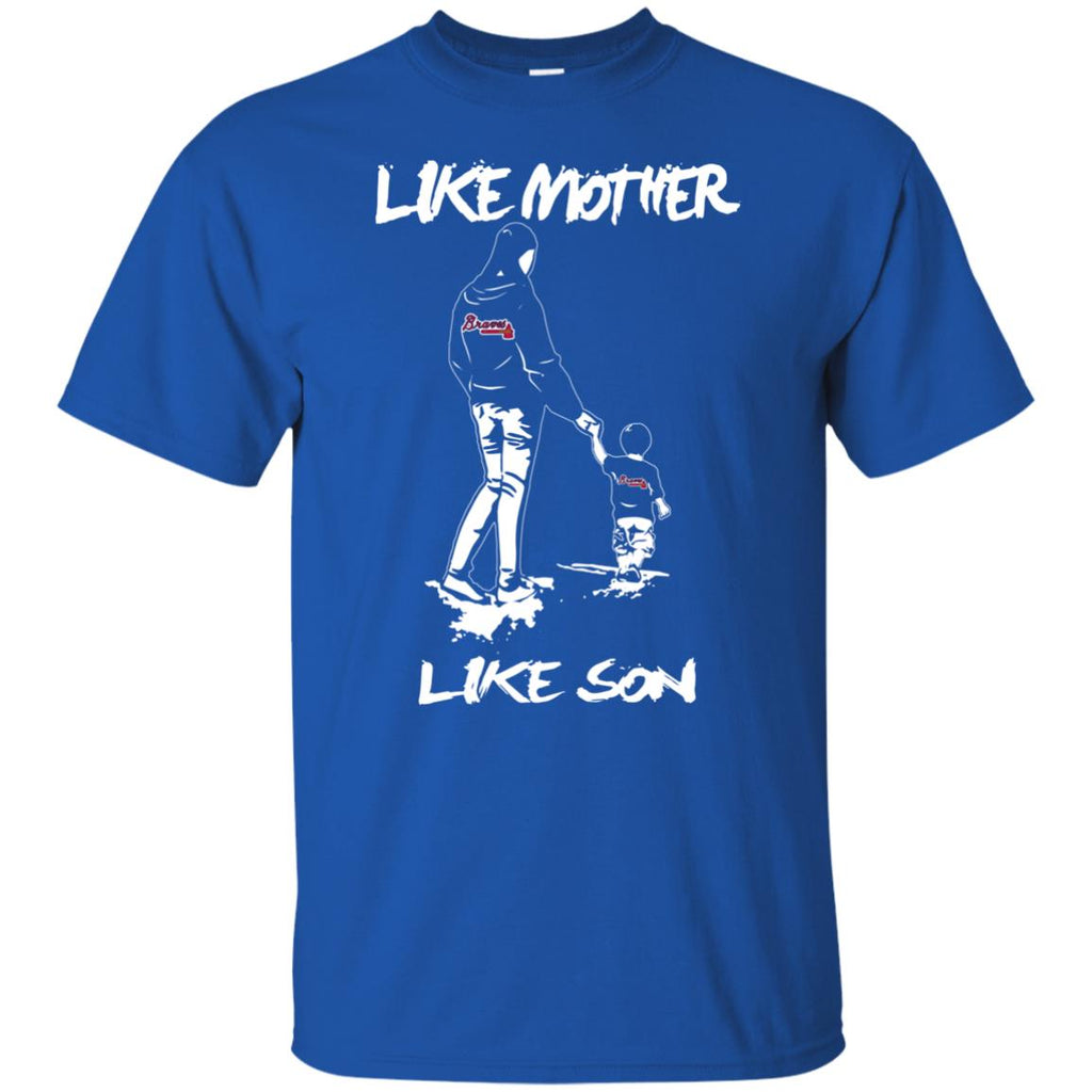 Like Mother Like Son Atlanta Braves T Shirt