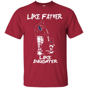 Like Father Like Daughter Houston Texans T Shirts