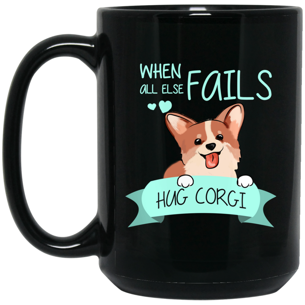 When All Else Fails Hug Corgi Mugs