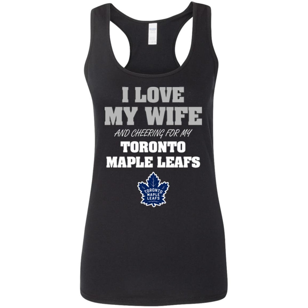 I Love My Wife And Cheering For My Toronto Maple Leafs T Shirts