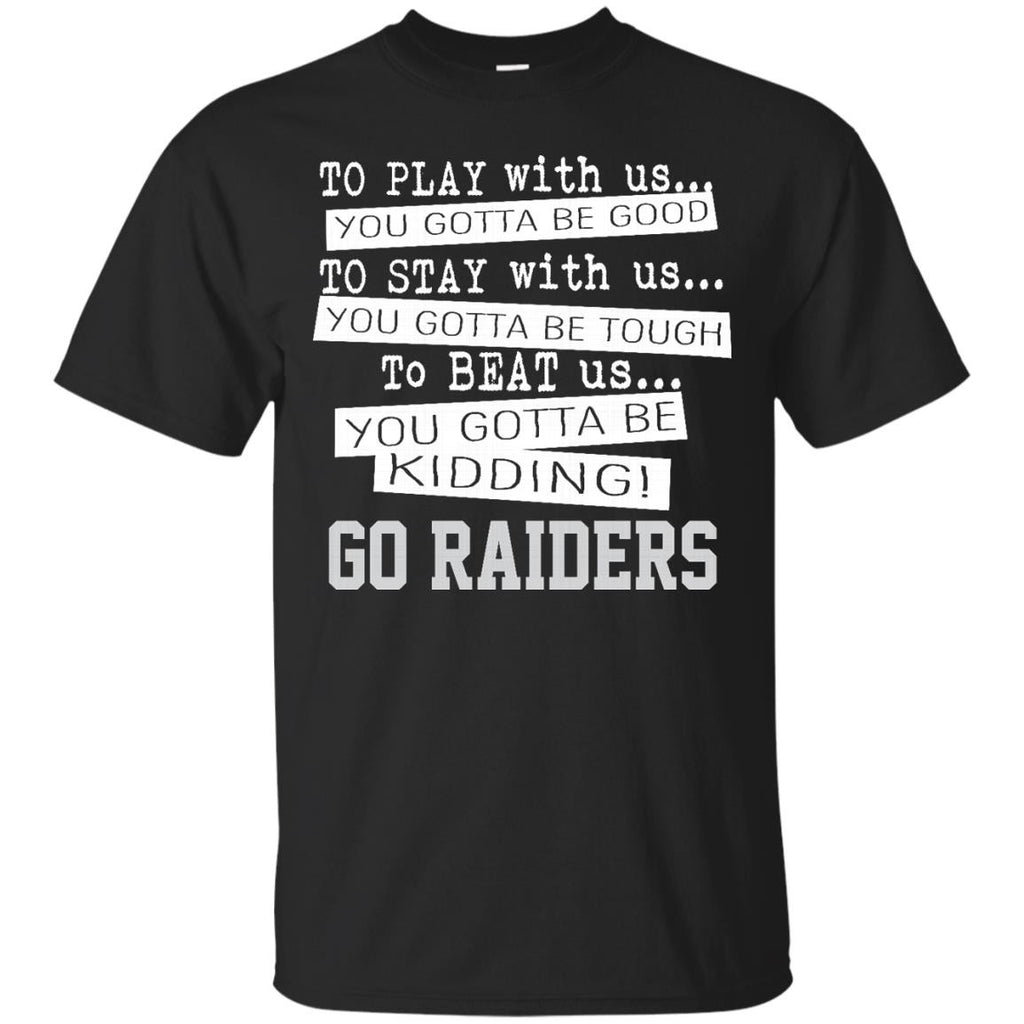You Must Be Kidding Oakland Raiders T Shirt - Best Funny Store
